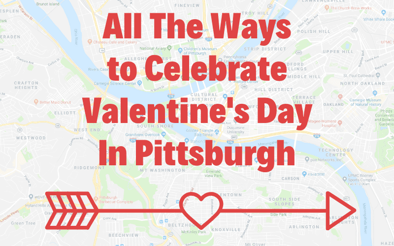 All the ways to celebrate Valentine's Day in Pittsburgh
